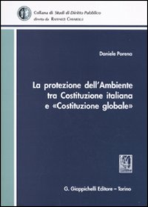 Libro La protezione dell'ambiente tra Costituzione italiana e «Costituzione globale» Daniele Porena
