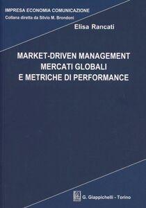 Foto Cover di Market-driven management mercati globali e metriche di performance, Libro di Elisa Rancati, edito da Giappichelli