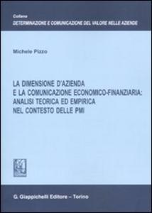 Libro LA dimensione d'azienda e la comunicazione economico-finanziaria: analisi teorica ed empirica nel contesto delle PMI Michele Pizzo