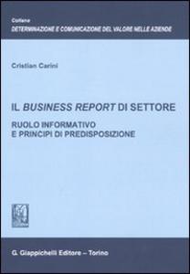 Libro Il business report di settore. Ruolo informativo e principi di predisposizione Cristian Carini