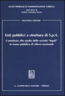 Enti pubblici a struttura di S.p.A. Contributo allo studio delle «legali» in mano pubblica di rilievo nazionale.pdf