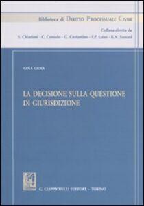Foto Cover di La decisione sulla questione di giurisdizione, Libro di Gina Gioia, edito da Giappichelli