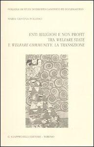 Foto Cover di Enti religiosi e non profit tra welfare state e welfare community. La transizione, Libro di M. Cristina Folliero, edito da Giappichelli