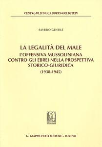 Libro La legalità del male. L'offensiva mussoliniana contro gli ebrei nella prospettiva storico-giuridica (1938-1945) Saverio Gentile