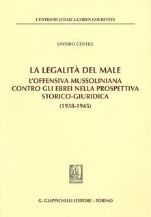 La legalità del male. Loffensiva mussoliniana contro gli ebrei nella prospettiva storico-giuridica (1938-1945).pdf