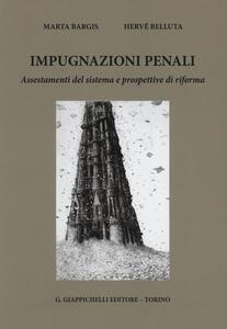Impugnazioni penali. Assestamenti del sistema e prospettive di riforma