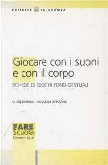 Giocare con i suoni e con il corpo - Luigi Morini,Rossana Rossena - copertina