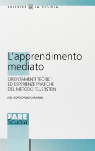 Libro L' apprendimento mediato. Orientamenti teorici ed esperienze pratiche del mondo Feuerstein Jael Kopciowski Camerini