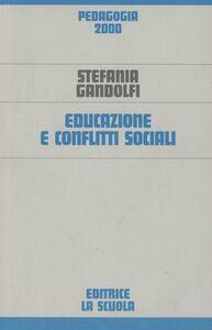 Foto Cover di Educazione e conflitti sociali, Libro di Stefania Gandolfi, edito da La Scuola