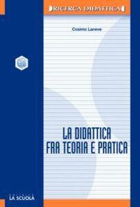 Foto Cover di La didattica fra teoria e pratica, Libro di Cosimo Laneve, edito da La Scuola