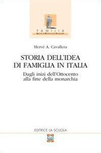 Libro Storia dell'idea di famiglia in Italia. Vol. 1: Dagli inizi dell'Ottocento alla fine della monarchia. Hervé A. Cavallera