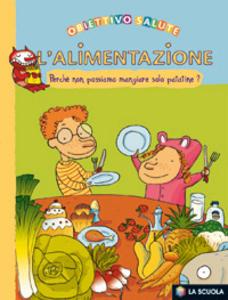 Libro L' alimentazione. Perché non possiamo mangiare solo patatine? Françoise Rastoin-Faugeron