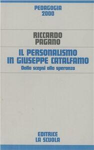 Libro Il personalismo in Giuseppe Catalfamo. Dalla scepsi alla speranza Riccardo Pagano
