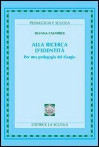 Libro Alla ricerca d'identità. Per una pedagogia del disagio Silvana Calaprice Muschitiello