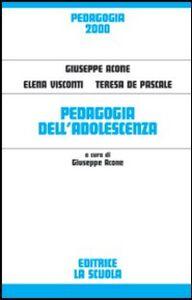 Libro Pedagogia dell'adolescenza Giuseppe Acone , Elena Visconti , Teresa De Pascale