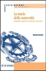 Libro La tutela della maternità. Domande e risposte su maternità e paternità Giuseppe Ranzanici