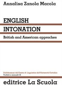 Foto Cover di English intonation. British and American approaches, Libro di Annalisa Zanola Macola, edito da La Scuola