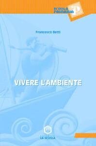 Foto Cover di Vivere l'ambiente, Libro di Francesco Betti, edito da La Scuola