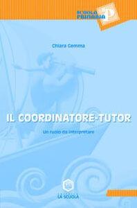 Libro Il coordinatore-tutor. Un ruolo da interpretare Chiara Gemma
