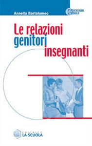 Foto Cover di Le relazioni genitori-insegnanti, Libro di Annella Bartolomeo, edito da La Scuola