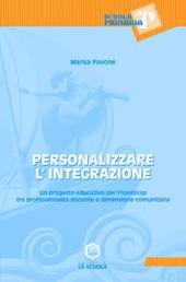 Personalizzare l'integrazione. Un progetto educativo per l'handicap tra professionalità docente e dimensione comunitaria