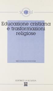 Libro Educazione cristiana e trasformazioni religiose. Atti del XLII Convegno di Scholé 2003