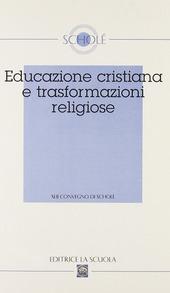 Educazione cristiana e trasformazioni religiose. Atti del XLII Convegno di Scholé 2003