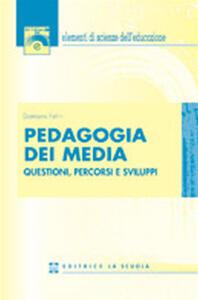 Pedagogia dei media. Questioni, percorsi e sviluppi - Damiano Felini - copertina