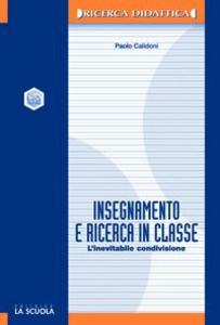 Libro Insegnamento e ricerca in classe. L'inevitabile condivisione Paolo Calidoni