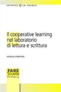 Foto Cover di Il cooperative learning nel laboratorio di lettura e scrittura, Libro di Patrizia Capoferri, edito da La Scuola
