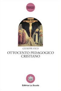 Foto Cover di Ottocento pedagogico cristiano, Libro di Giuseppe Vico, edito da La Scuola