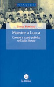 Libro Maestre a Lucca. Comuni e scuola pubblica nell'Italia liberale Teresa Bertilotti