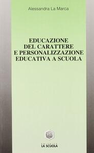 Foto Cover di Educazione del carattere e personalizzazione educativa a scuola, Libro di Alessandra La Marca, edito da La Scuola