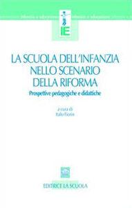 Foto Cover di La scuola dell'infanzia nello scenario della riforma. Prospettive pedagogiche e didattiche, Libro di  edito da La Scuola