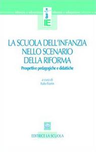 Libro La scuola dell'infanzia nello scenario della riforma. Prospettive pedagogiche e didattiche