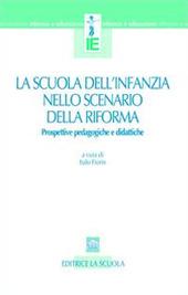 La scuola dell'infanzia nello scenario della riforma. Prospettive pedagogiche e didattiche