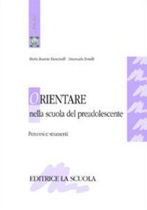 Foto Cover di Orientare nella scuola del preadolescente. Percorsi e strumenti, Libro di M. Rosaria Mancinelli,Emanuela Bonelli, edito da La Scuola