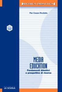 Libro Media education. Fondamenti didattici e prospettive di ricerca P. Cesare Rivoltella