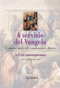 Libro A servizio del Vangelo. Il cammino storico dell'evangelizzazione a Brescia. Vol. 3