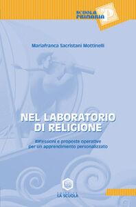Libro Nel laboratorio di religione. Riflessioni e proposte operative per un apprendimento personalizzato M. Franca Sacristani Mottinelli