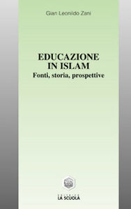 Foto Cover di Educazione in Islam. Fonti, storia, prospettive, Libro di G. Leonildo Zani, edito da La Scuola