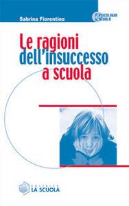 Libro Le ragioni dell'insuccesso a scuola Sabrina Fiorentino