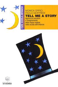 Libro Tell me a story. Approccio narrativo e insegnamento della lingua inglese nella scuola dell'infanzia Monica Oppici , Paola Gioffredi