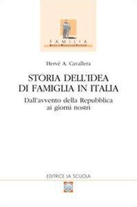 Foto Cover di Storia dell'idea di famiglia in Italia. Vol. 2: Dall'avvento della Repubblica ai giorni nostri., Libro di Hervé A. Cavallera, edito da La Scuola