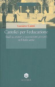 Libro Cattolici per l'educazione. Studi su oratori e associazioni giovanili nell'Italia unita Luciano Caimi