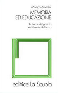 Libro Memoria ed educazione. Le tracce del passato nel divenire dell'uomo Monica Amadini