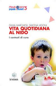 Libro Vita quotidiana al nido. I contesti di cura Giulia Marchioli , Simona Vigoni