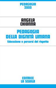 Libro Pedagogia della dignità umana. Educazione e percorsi del rispetto Angela Chionna