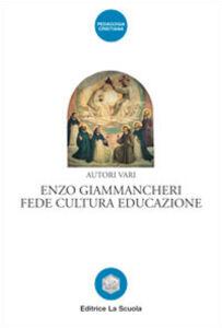 Foto Cover di Enzo Giammancheri. Fede, cultura, educazione, Libro di  edito da La Scuola