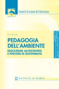 Libro Pedagogia dell'ambiente. Educazione all'incontro e percorsi di sostenibilità Pietro Bosello